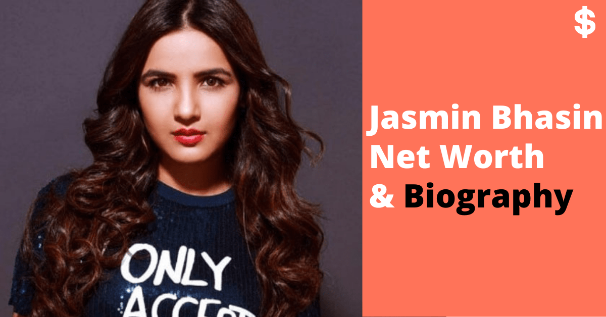 Jasmin Bhasin Net Worth Income, Salary Biography