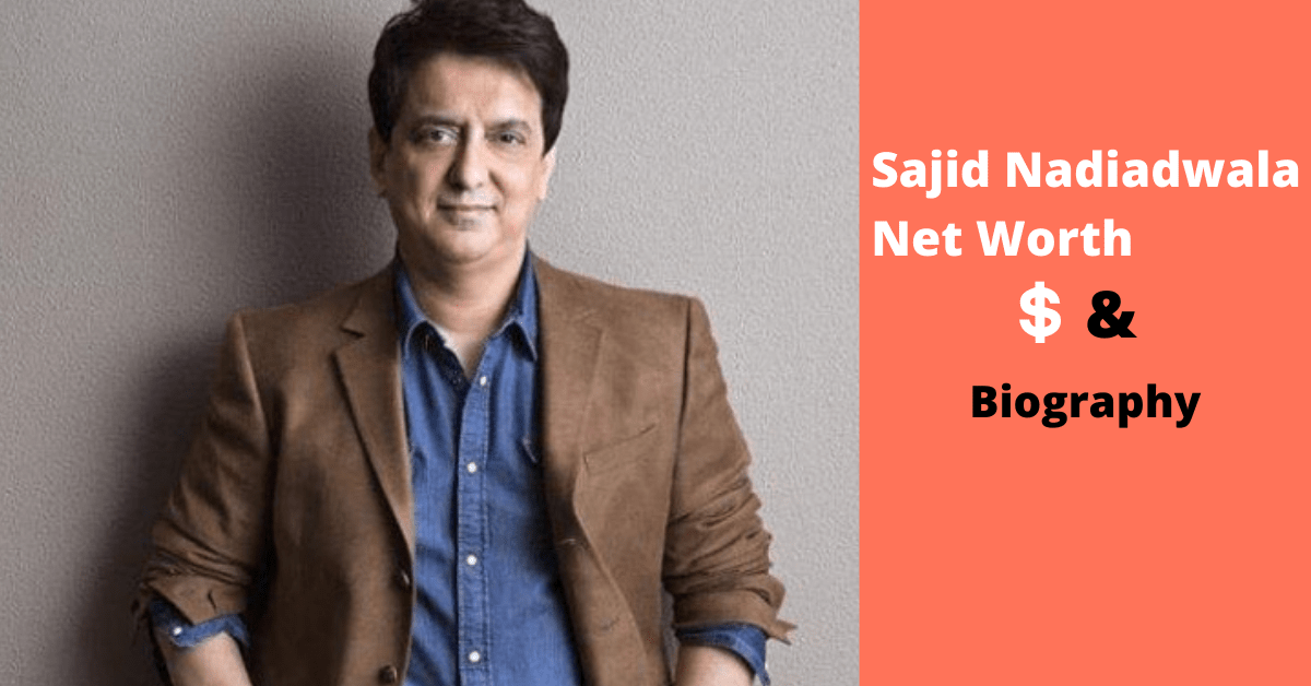 Sajid Nadiadwala Net Worth Income, Facts, Biography