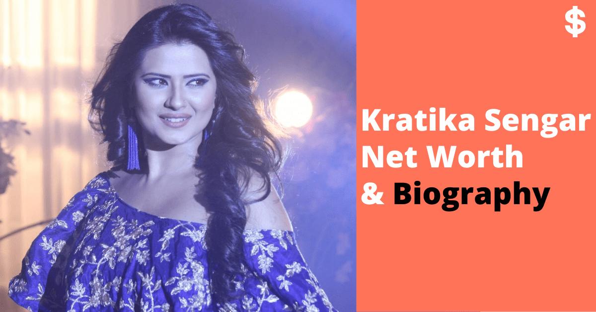 Kratika Sengar Net Worth | Salary, Income | Biography