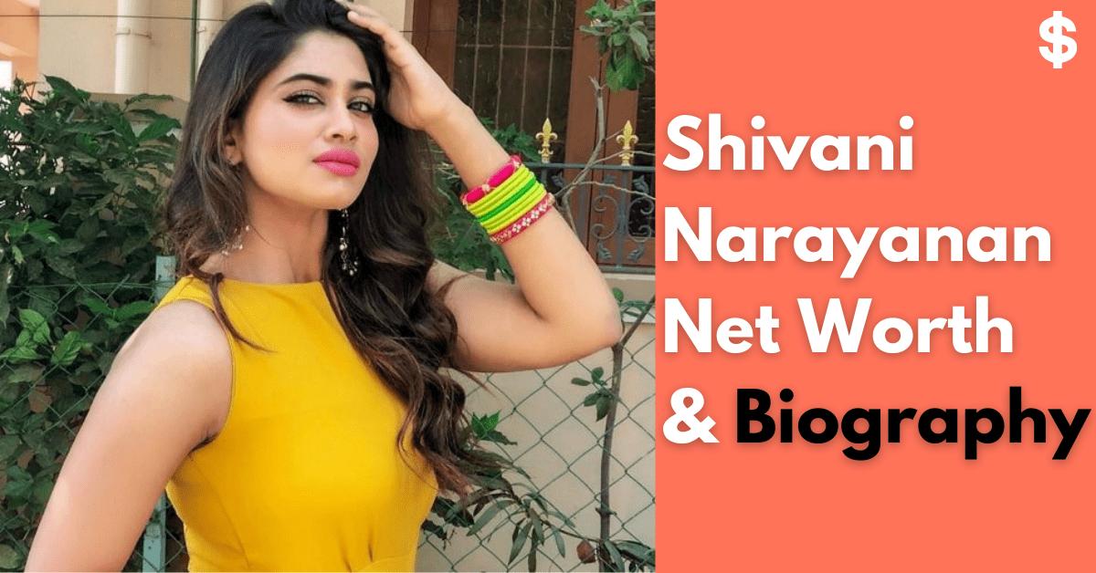 Shivani Narayanan Net Worth | Income, Salary, Property | Biography