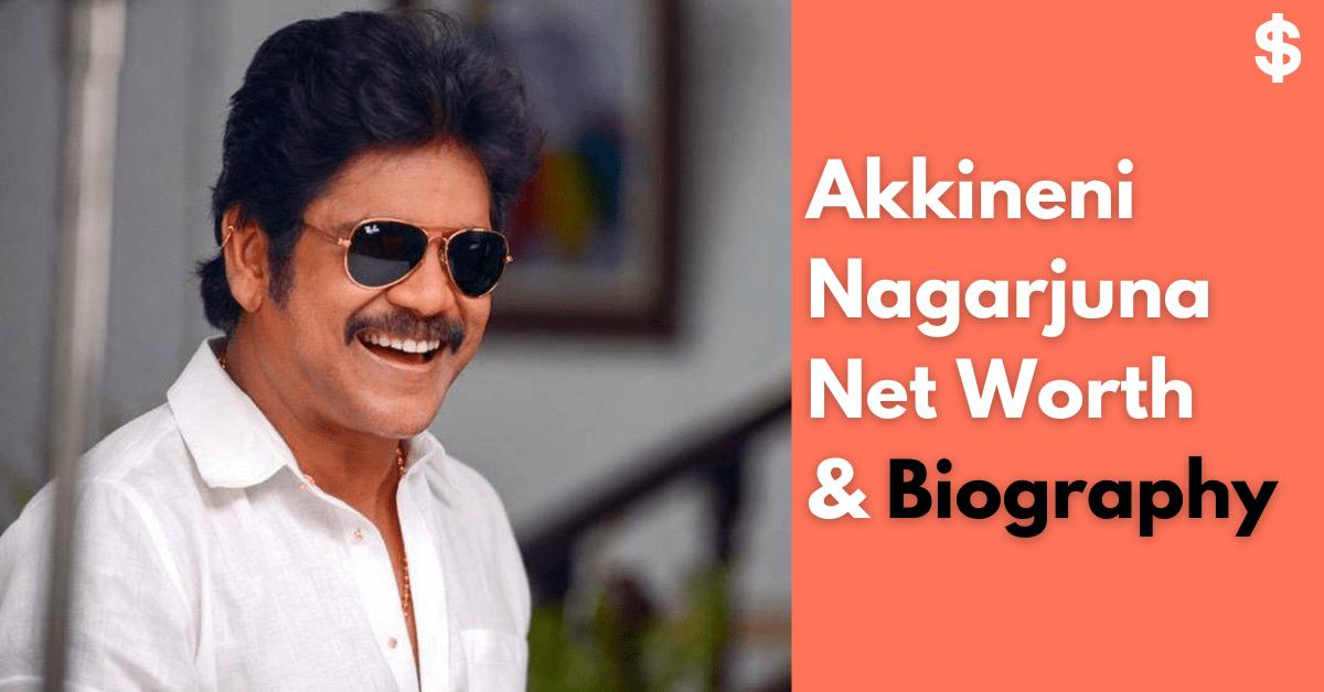 Akkineni Nagarjuna Net Worth | Income, Salary, Property | Biography