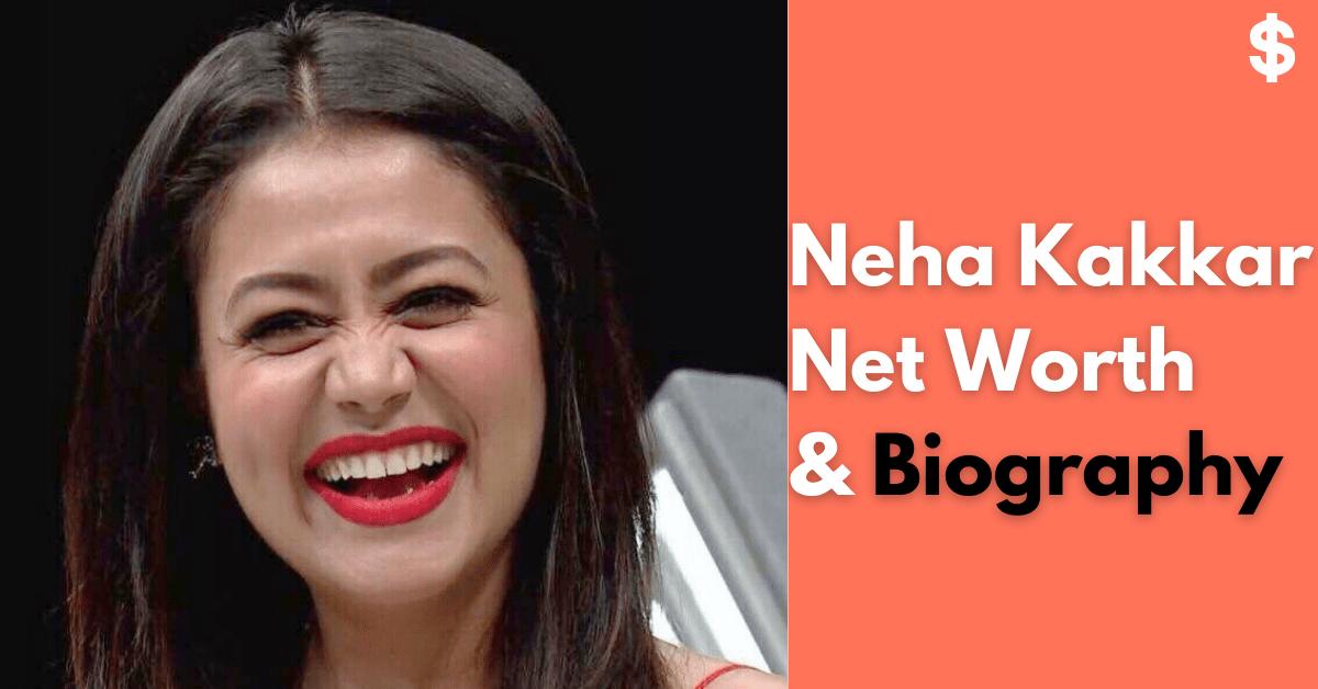 Neha Kakkar Net Worth | Salary, Income, Property | Biography