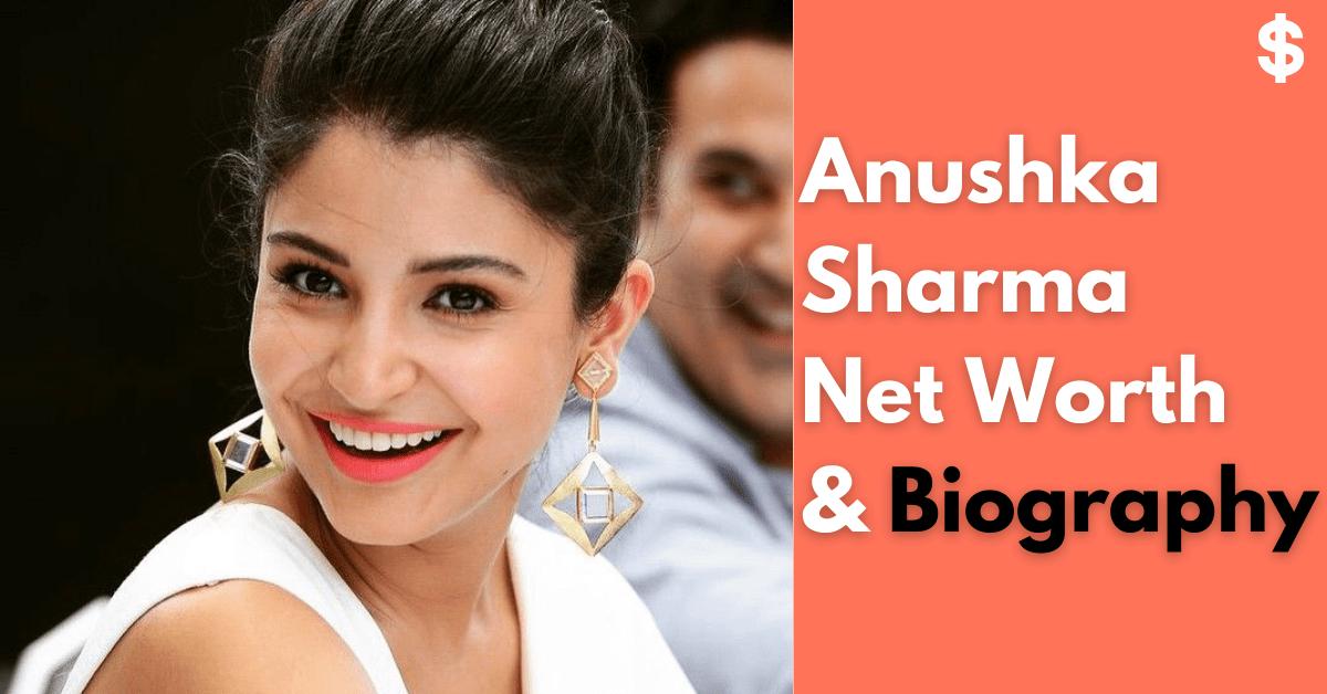 Anushka Sharma Net Worth | Income, Salary, Property | Biography