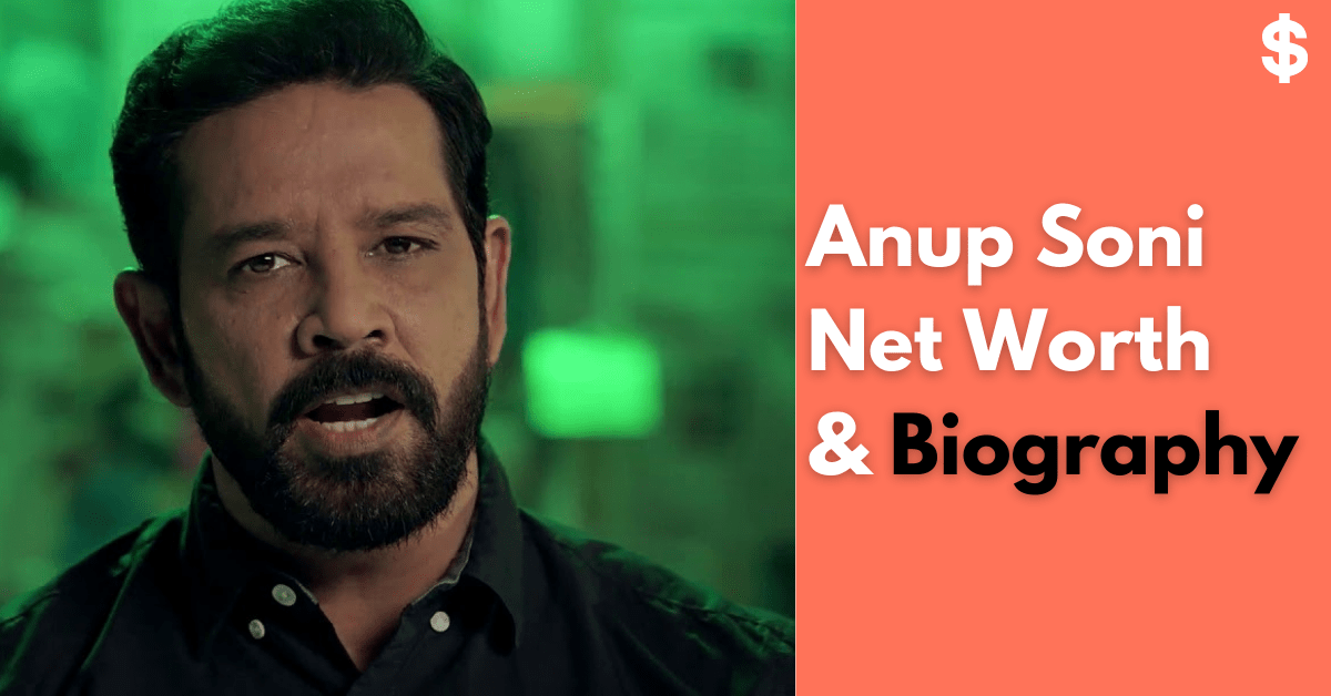 Anup Soni Net Worth | Income, Salary, Property | Biography