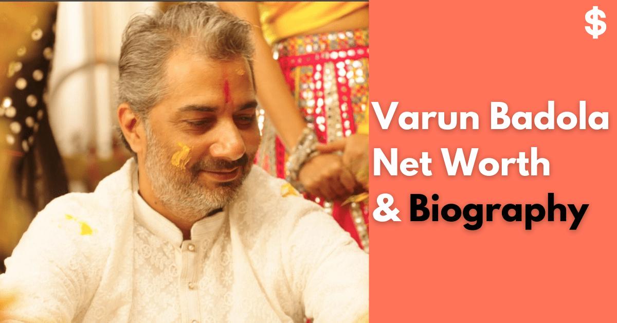 Varun Badola Net Worth | Income, Salary, Property | Biography