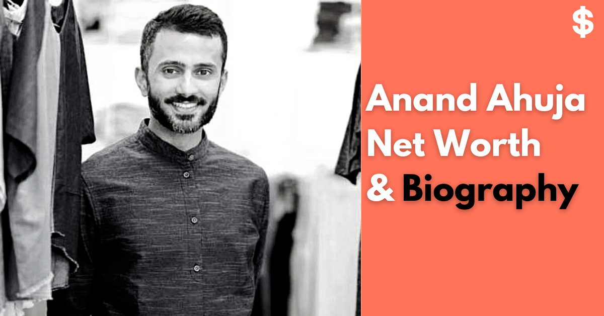 Anand Ahuja Net Worth | Income, Salary, Property | Biography