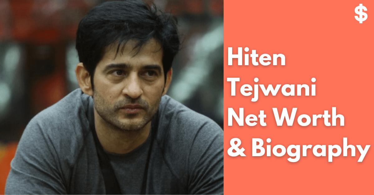 Hiten Tejwani Net Worth | Salary, Income, Property | Biography