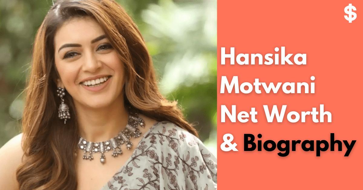 Hansika Motwani Net Worth   Salary, Income, Property   Biography