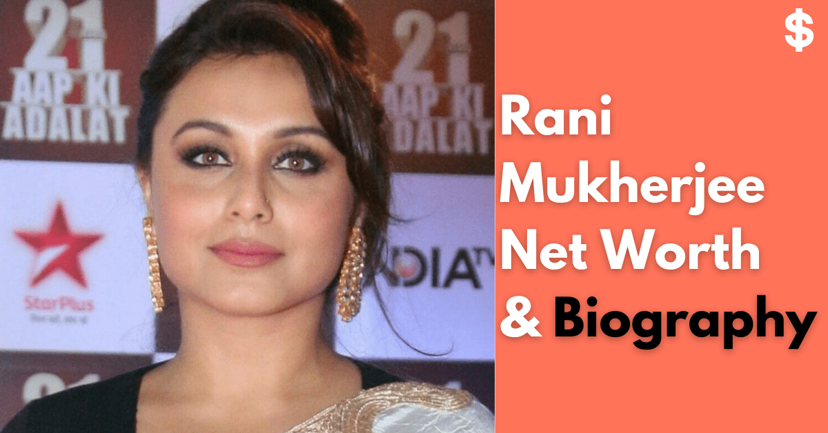 Rani Mukherjee Net Worth | Income, Salary, Property | Biography