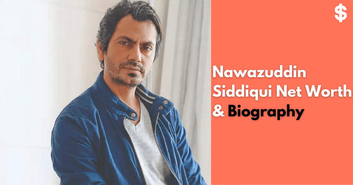Nawazuddin Siddiqui Net Worth Will Surprise You   Income, Salary   Biography
