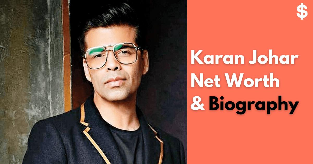 Karan Johar Net Worth   Salary, Income, Property   Biography