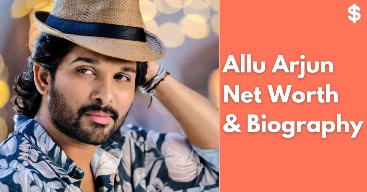 Allu Arjun Net Worth | Income, Salary, Property | Biography
