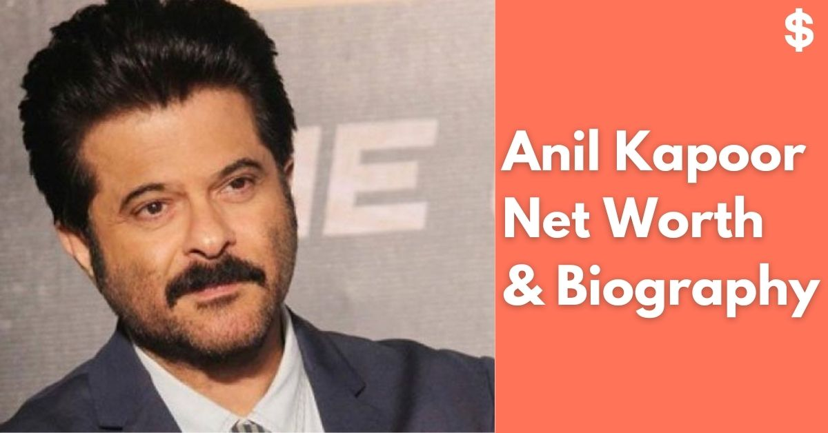 Anil Kapoor Net Worth Income, Salary, Property Biography