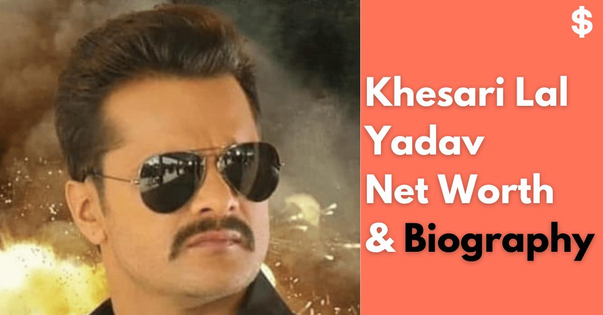 Khesari Lal Yadav Net Worth | Income, Salary, Property | Biography