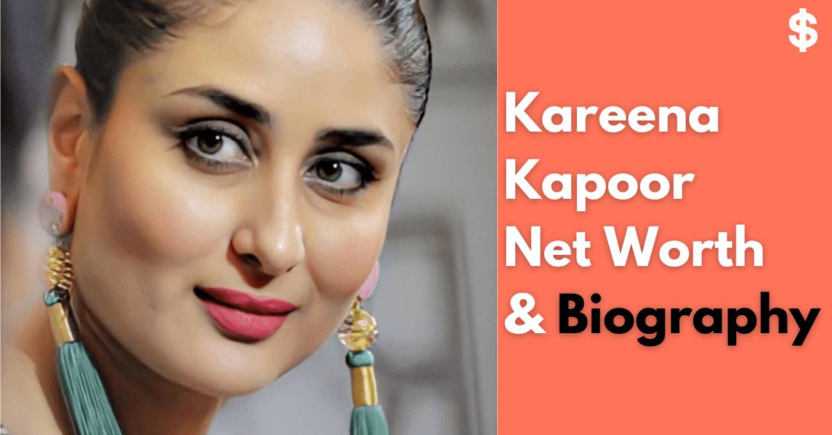 Kareena Kapoor Khan Net Worth | Income, Salary, Property | Biography