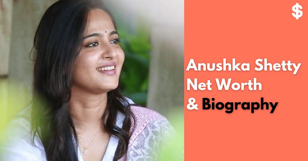Anushka Shetty Net Worth | Income, Salary, Property | Biography