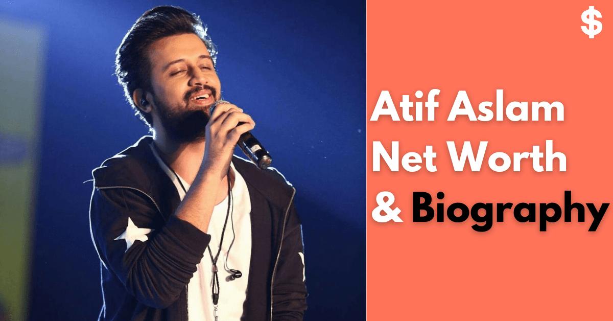 Atif Aslam Net Worth | Income, Salary, Property | Biography