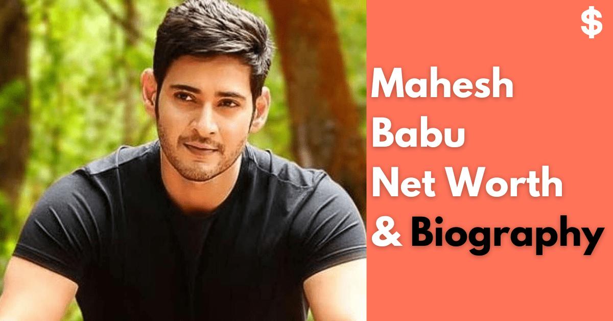 Mahesh Babu Net Worth | Income, Salary, Property | Biography
