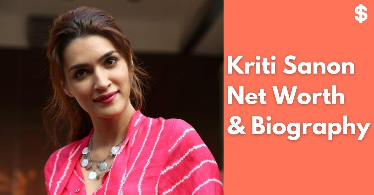 Kriti Sanon Net Worth | Income, Salary, Property | Biography