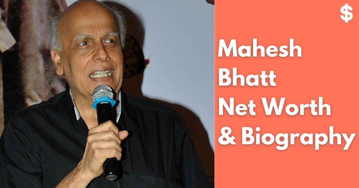 Mahesh Bhatt Net Worth | Income, Salary, Property | Biography
