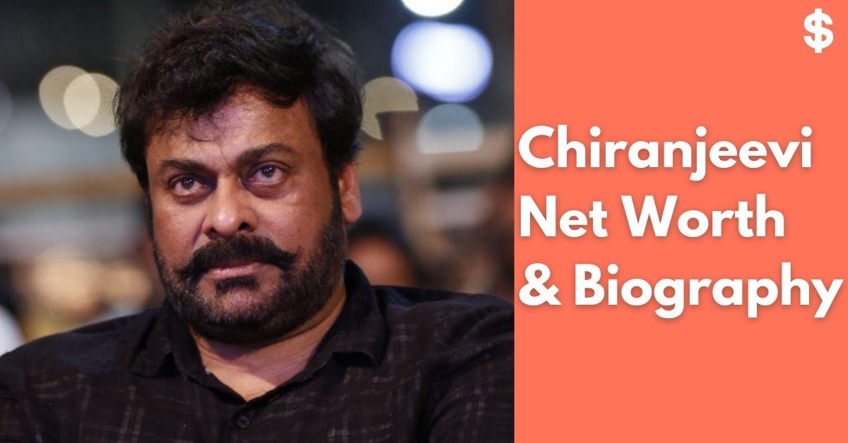 Chiranjeevi Net Worth | Income, Salary, Property | Biography