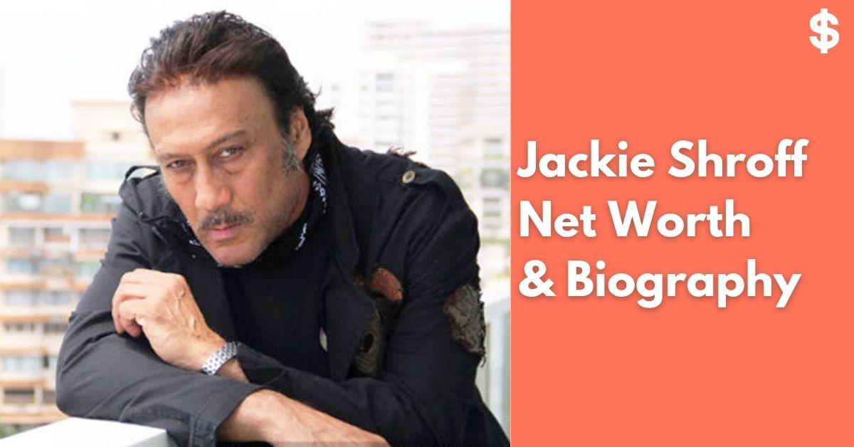 Jackie Shroff Net Worth | Income, Salary, Property | Biography