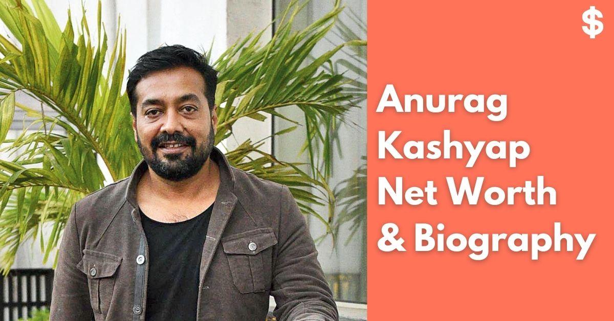 Anurag Kashyap Net Worth | Income, Salary, Property | Biography