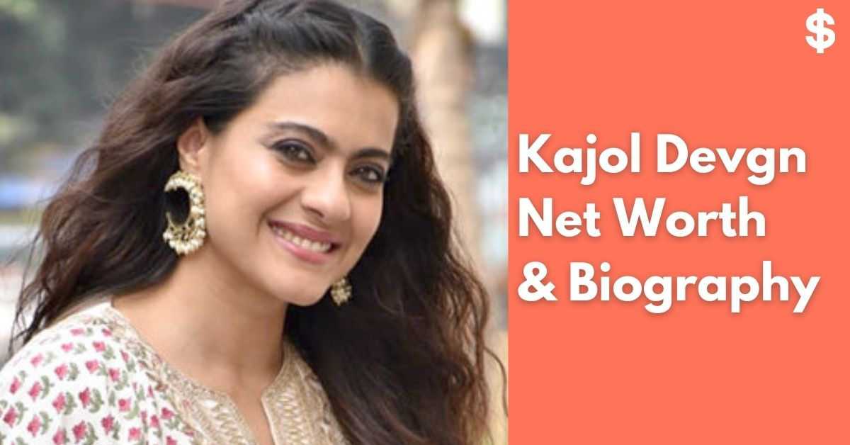 Kajol Devgn Net Worth | Income, Salary, Property | Biography