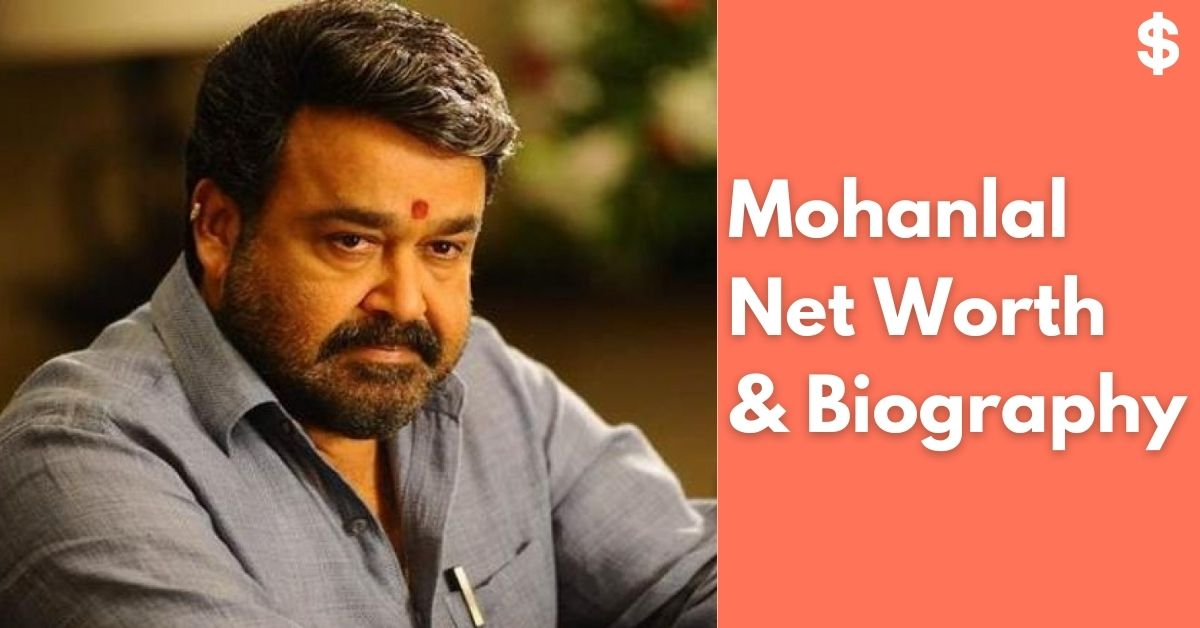 Mohanlal Net Worth | Income, Salary, Property | Biography