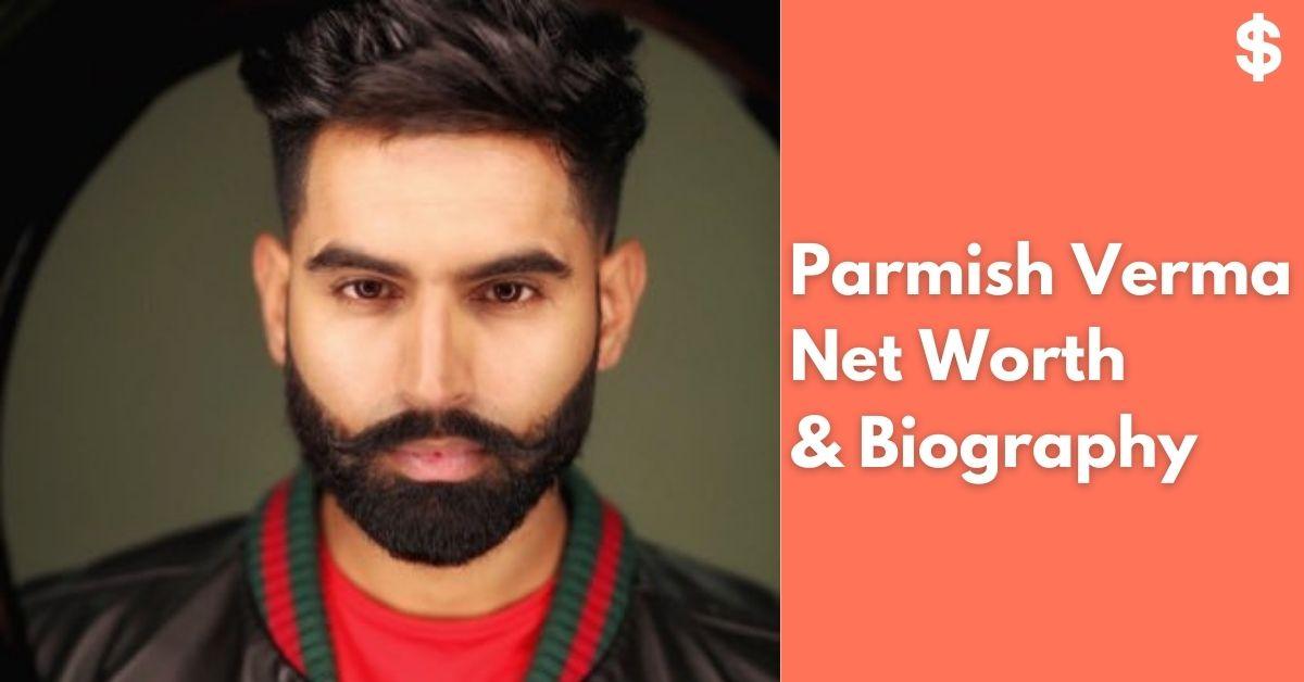 Parmish Verma Net Worth | Income, Salary, Property | Biography