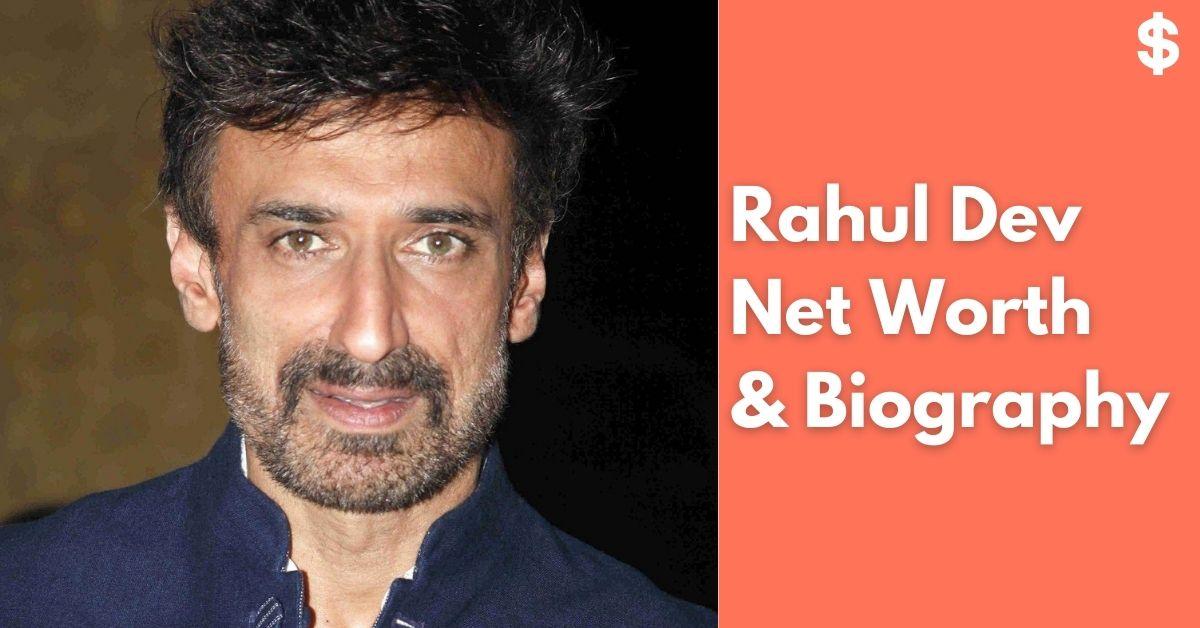 Rahul Dev Net Worth | Income, Salary, Property | Biography