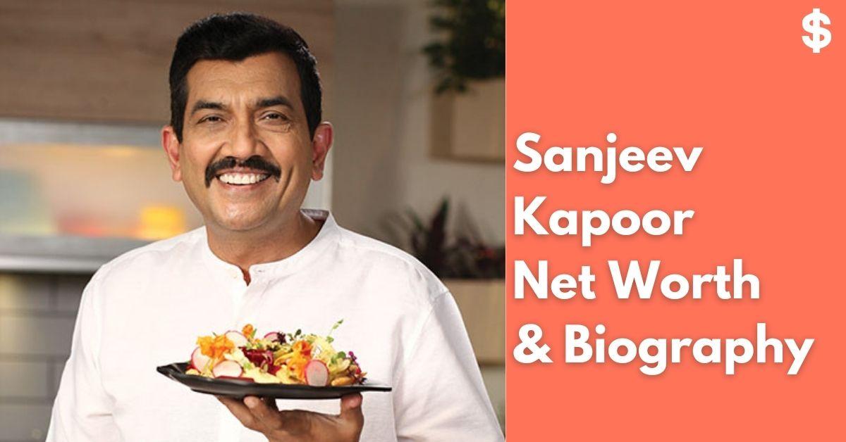 Sanjeev Kapoor Net Worth | Income, Salary, Property | Biography