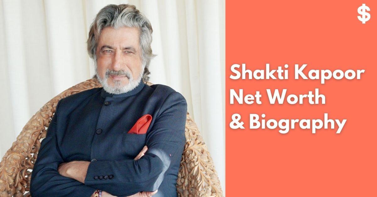 Shakti Kapoor Net Worth | Income, Salary, Property | Biography