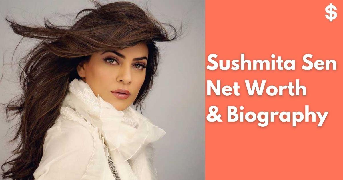 Sushmita Sen Net Worth | Income, Salary, Property | Biography