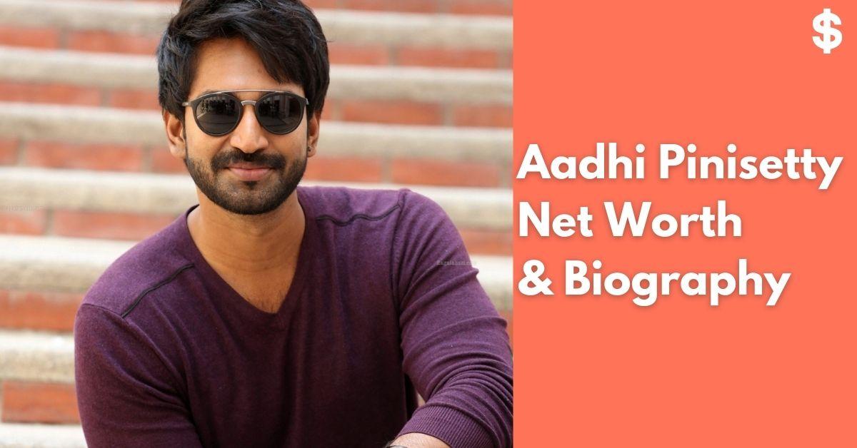 Aadhi Pinisetty Net Worth | Income, Salary, Property | Biography