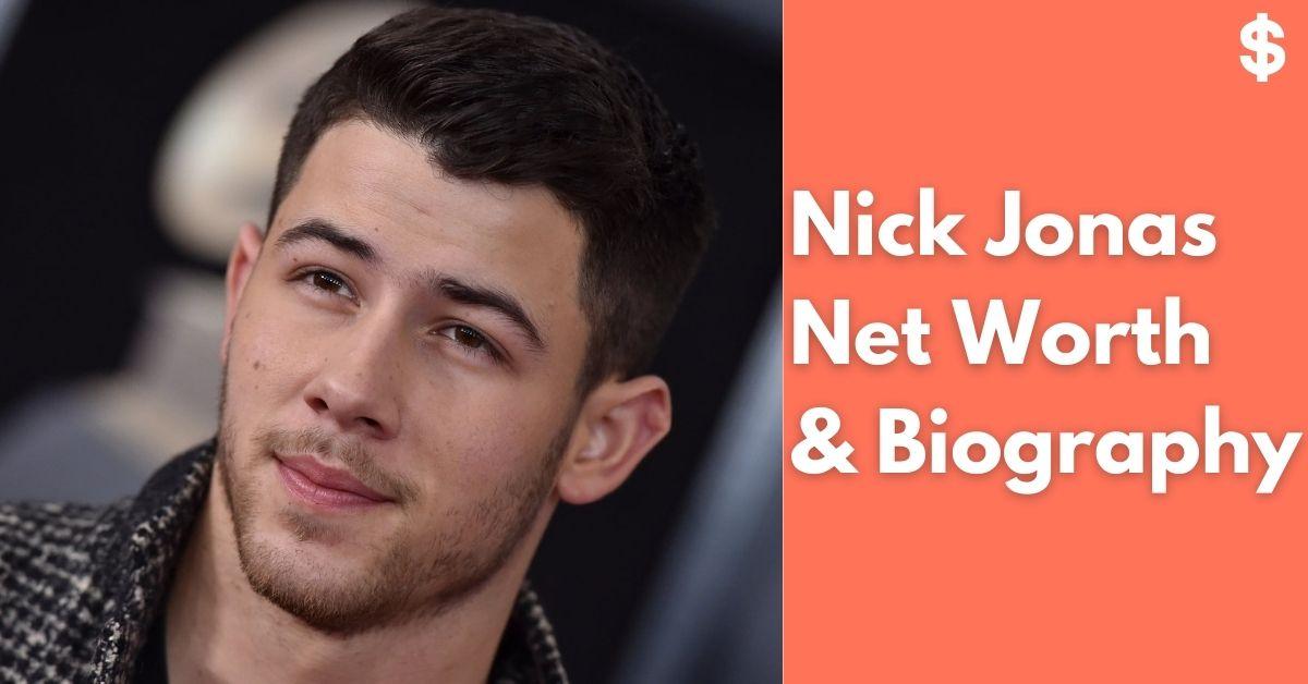 Nick Jonas Net Worth | Income, Salary, Property | Biography