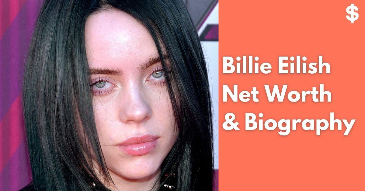 Billie Eilish Net Worth | Income, Salary, Property | Biography