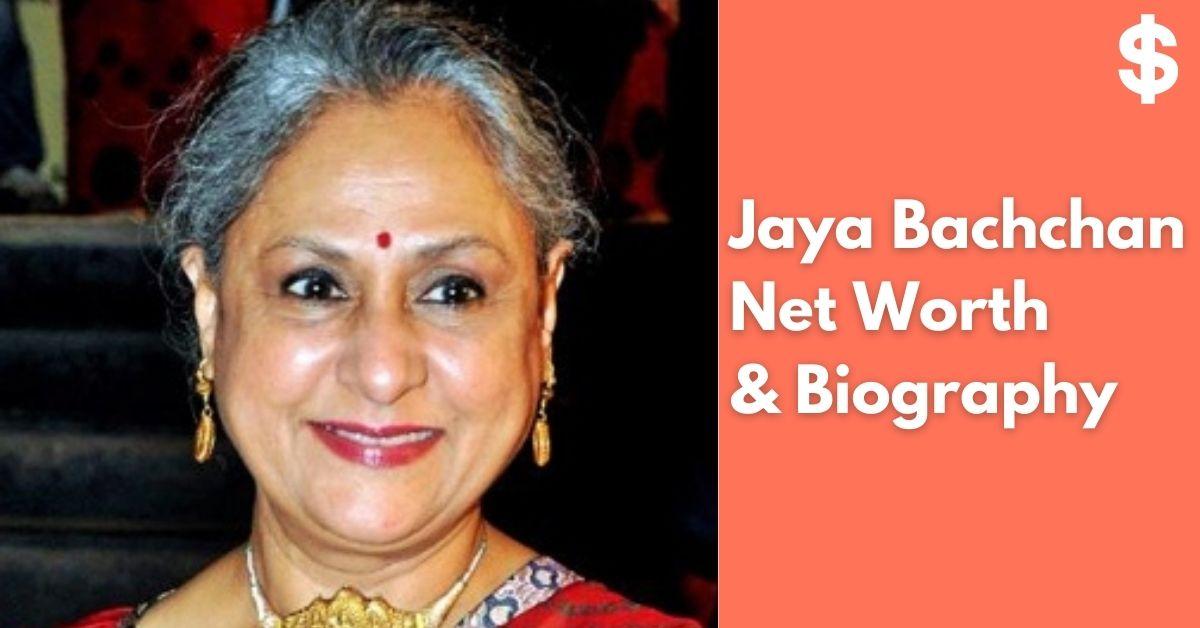 Jaya Bachchan Net Worth | Income, Salary, Property | Biography