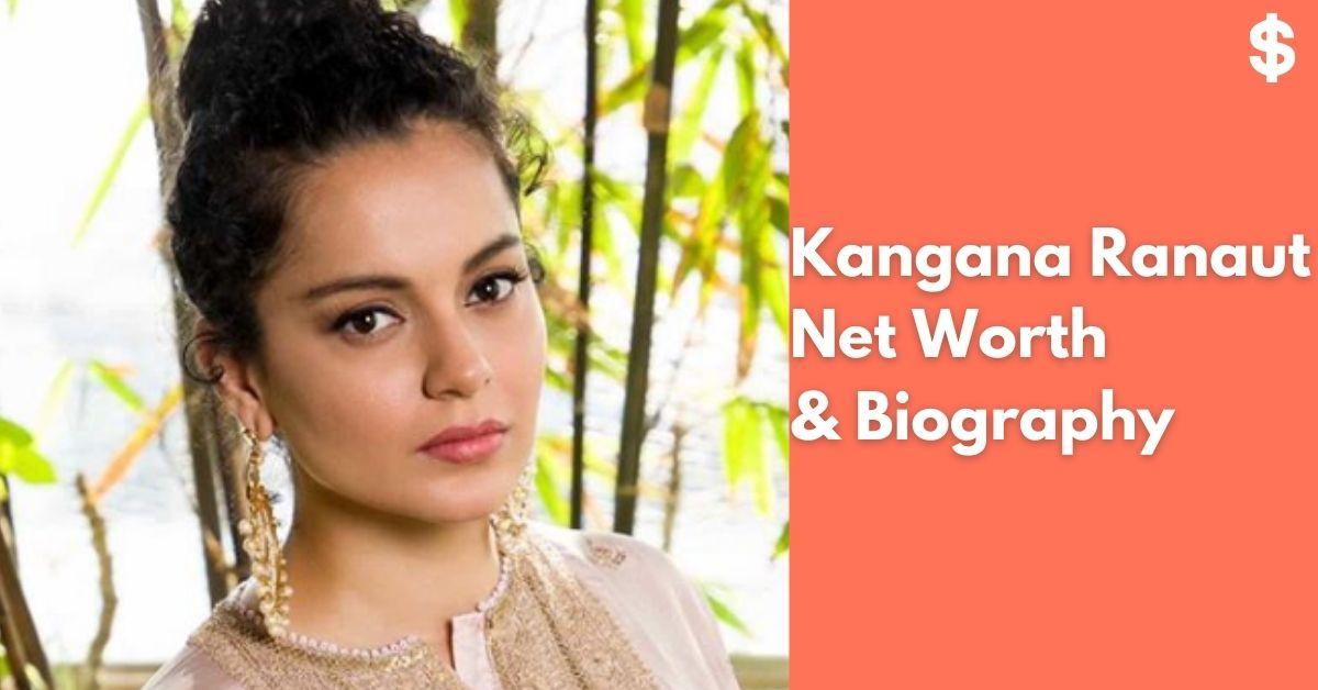 Kangana Ranaut Net Worth | Income, Salary, Property | Biography
