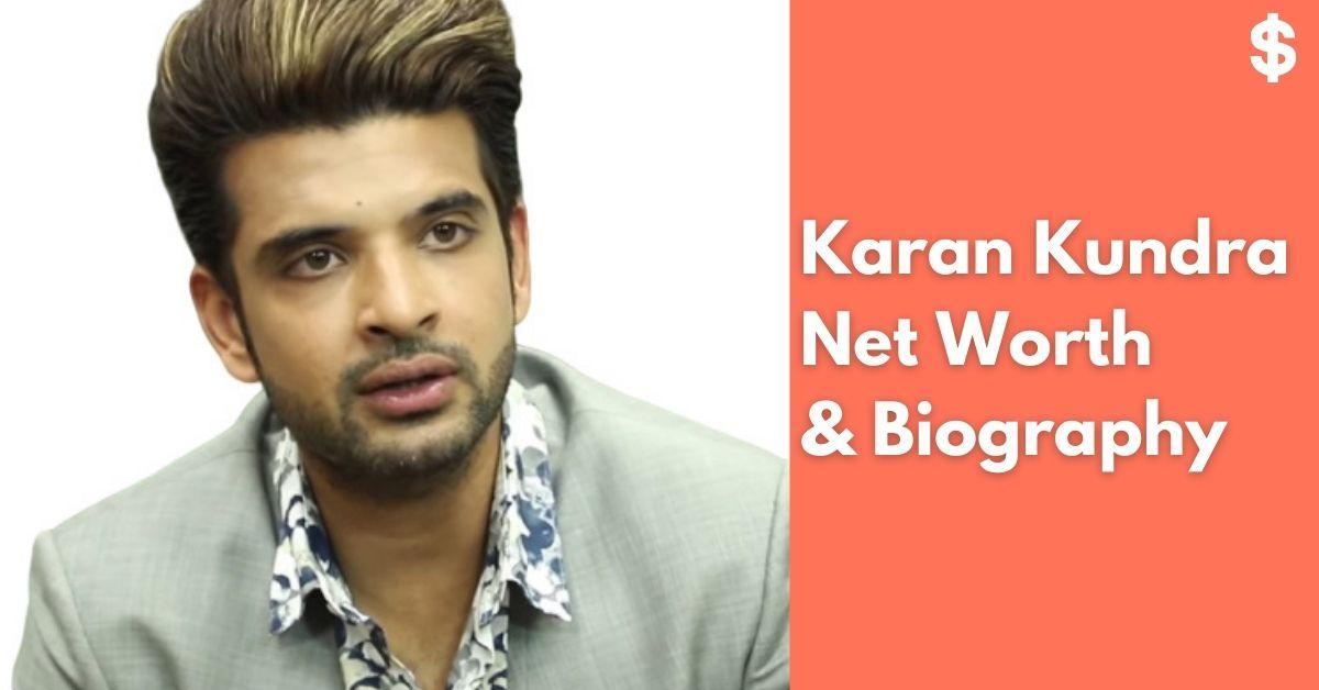 Karan Kundra Net Worth   Income, Salary, Property   Biography