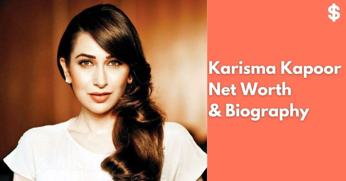 Karisma Kapoor Net Worth   Income, Salary, Property   Biography
