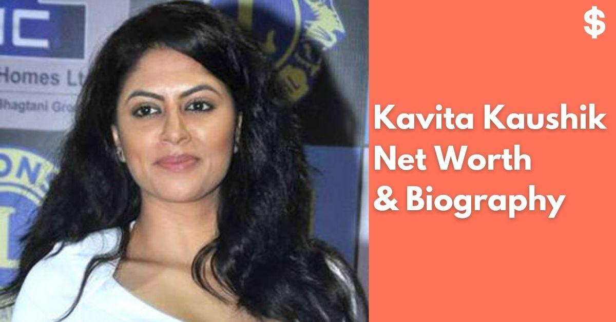 Kavita Kaushik Net Worth | Income, Salary, Property | Biography