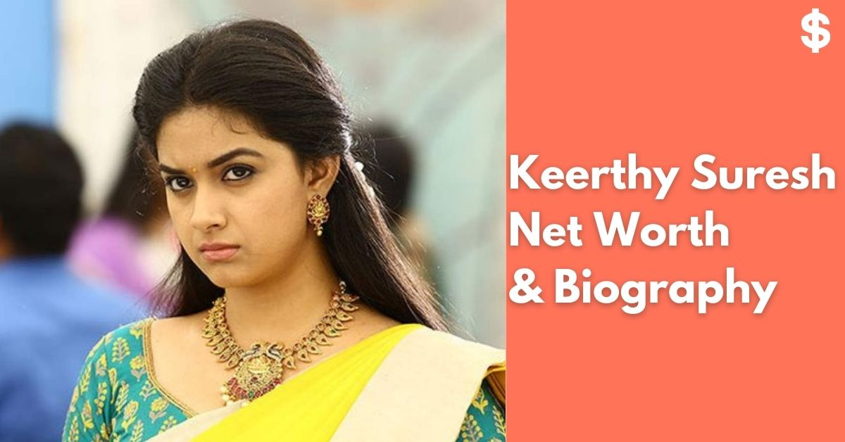 Keerthy Suresh Net Worth | Income, Salary, Property | Biography