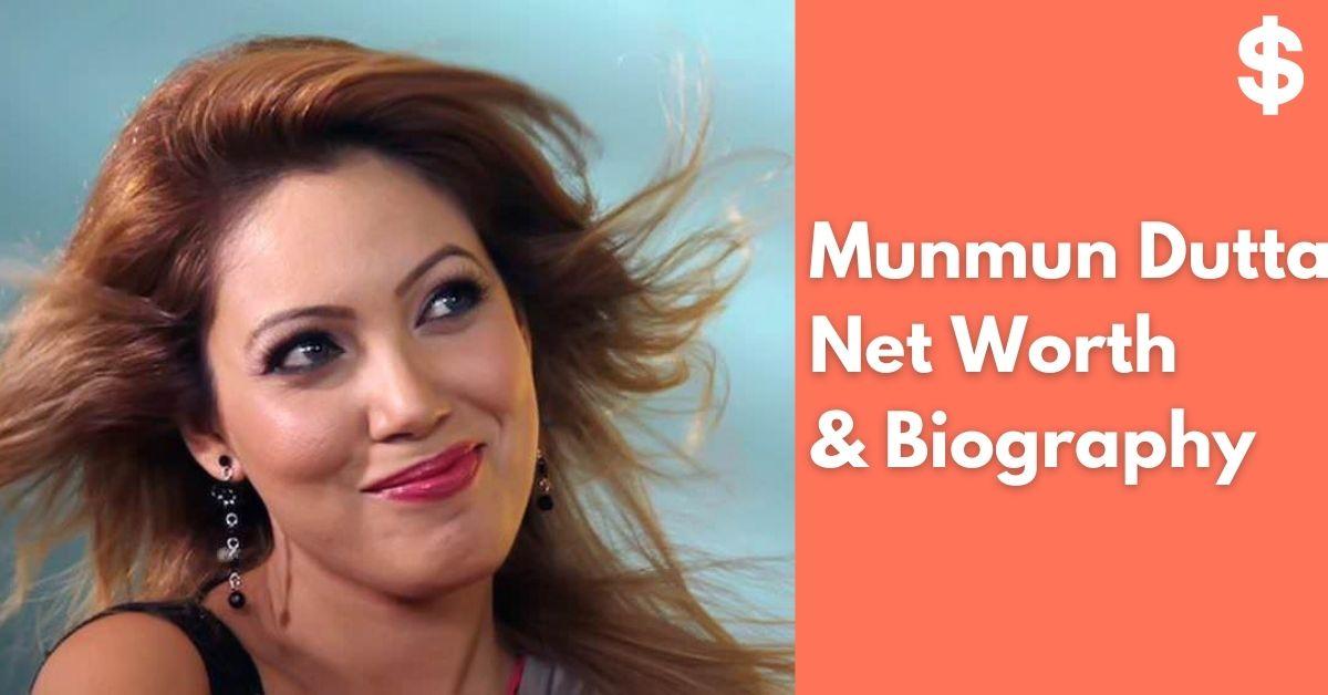 Munmun Dutta Net Worth | Income, Salary, Property | Biography