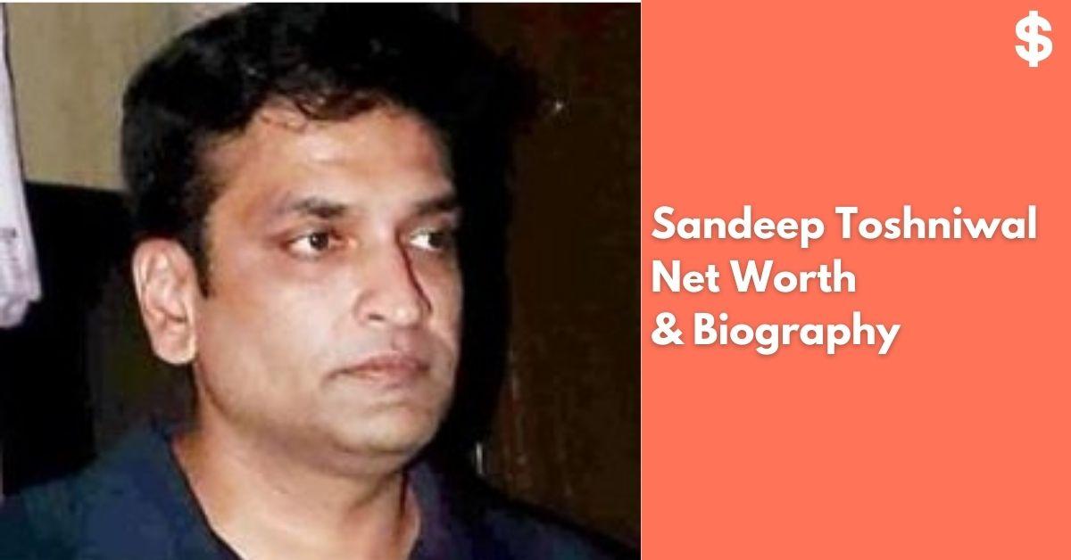 Sandeep Toshniwal Net Worth | Income, Salary, Property | Biography