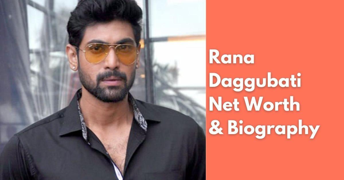 Rana Daggubati Net Worth | Income, Salary, Property | Biography