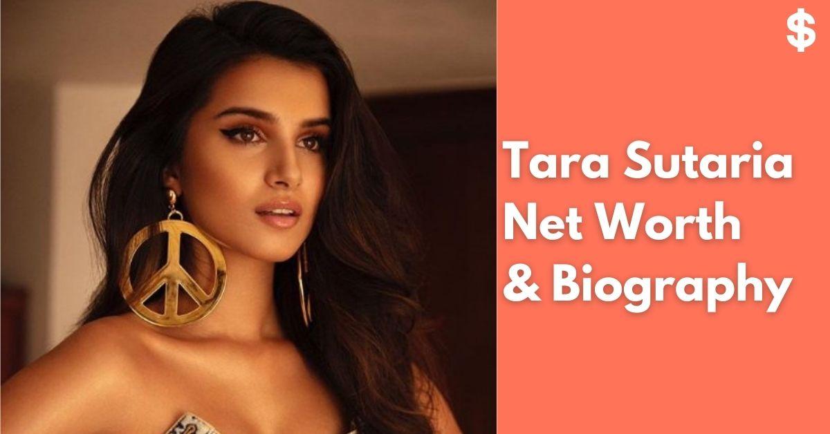 Tara Sutaria Net Worth | Income, Salary, Property | Biography