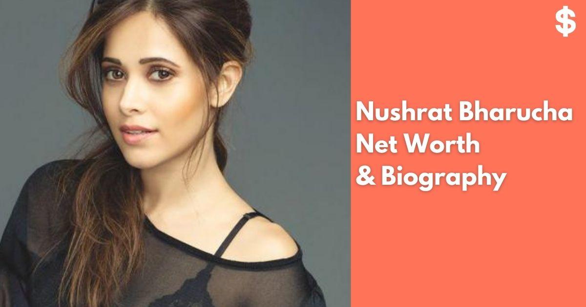 Nushrat Bharucha Net Worth | Income, Salary, Property | Biography
