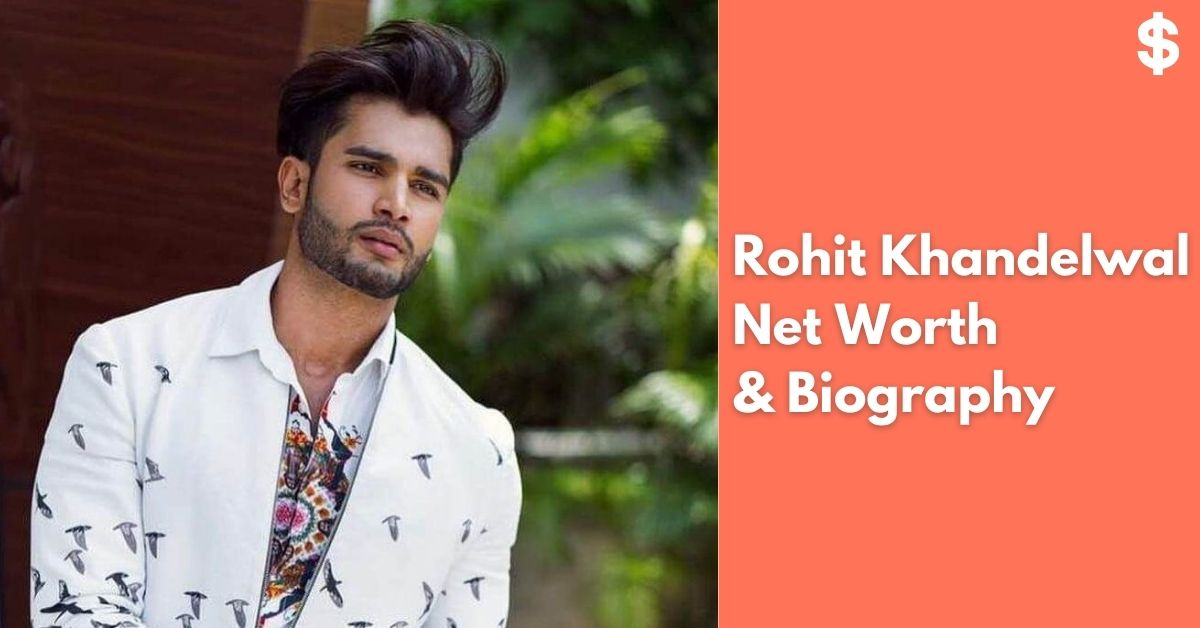 Rohit Khandelwal Net Worth | Income, Salary, Property | Biography