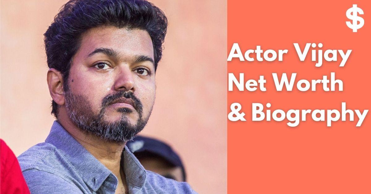 Actor Vijay Net Worth | Income, Salary, Property | Biography